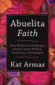 Abuelita faith : what women on the margins teach us about wisdom, persistence, and strength