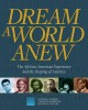 Dream a world anew : the African American experience and the shaping of America
