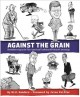 Against the grain : bombthrowing in the fine american tradition of political cartooning
