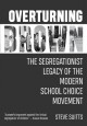 Overturning Brown : the segregationist legacy of the modern school choice movement