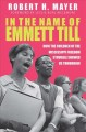 In the name of Emmett Till : how the children of the Mississippi Freedom Struggle tore down yesterday and showed us tomorrow
