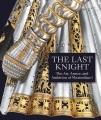 The last knight : the art, armor, and ambition of Maximilian I