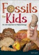 Fossils for kids : an introduction to paleontology