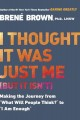 """I thought it was just me (but it isn't) : making the journey from """"What will people think?"""" to """"I am enough"""""""