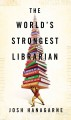 The world's strongest librarian : a memoir of Tourette's, faith, strength, and the power of family
