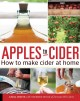 Apples to cider : how to make sweet and hard cider at home