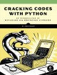 Cracking codes with Python : an introduction to building and breaking ciphers