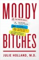 Moody bitches : the truth about the drugs you're taking, the sleep you're missing, the sex you're not having, and what's really making you crazy