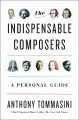 The indispensable composers : a personal guide