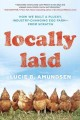 Locally laid : how we built a plucky, industry-changing egg farm--from scratch