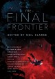 The final frontier : stories of exploring space, colonizing the universe, and first contact