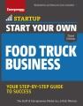 Start your own food truck business : cart, trailer, kiosk, standard and gourmet trucks, mobile catering