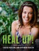 Heal up! : seven ways to faster healing and optimum health