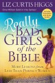 Really bad girls of the bible : more lessons from less-than-perfect women.