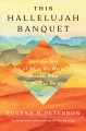This hallelujah banquet : how the end of what we were reveals who we can be