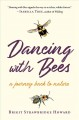 Dancing with bees : a journey back to nature