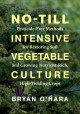 No-till intensive vegetable culture : pesticide-free methods for restoring soil and growing nutrient-rich, high-yielding crops