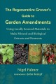 The regenerative grower's guide to garden amendments : using locally sourced materials to make mineral and biological extracts and ferments