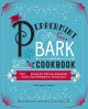 The peppermint bark cookbook : over 75 recipes for delicious homemade treats, from milkshakes to cheesecakes