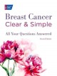 Breast cancer clear & simple : all your questions answered
