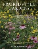 Prairie-style gardens : capturing the essence of the American prairie wherever you live
