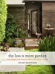 The less is more garden : big ideas for designing your small yard