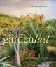 Gardenlust : a botanical tour of the world's best new gardens
