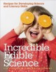 Incredible edible science : recipes for developing science and literacy skills