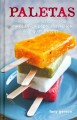 Paletas : authentic recipes for Mexican ice pops, shaved ice, and aguas frescas