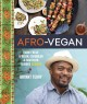 Afro-vegan : farm-fresh African, Caribbean & Southern flavors remixed