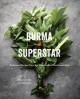 Burma Superstar : addictive recipes from the crossroads of Southeast Asia