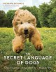 The secret language of dogs : unlocking the canine mind for a happier pet