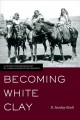 Becoming White Clay : a history and archaeology of Jicarilla Apache enclavement
