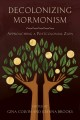 Decolonizing Mormonism : approaching a postcolonial Zion