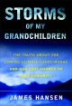 Storms of my grandchildren : the truth about the coming climate catastrophe and our last chance to save humanity