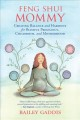 Feng shui mommy : creating balance and harmony for blissful pregnancy, childbirth, and motherhood