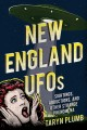 New England UFOs : sightings, abductions, and other strange phenomena