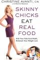 Skinny chicks eat real food : kick your fake food habit, kickstart your weight loss