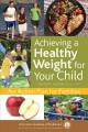 Achieving a healthy weight for your child : an action plan for families