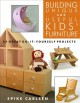 Building unique and useful kids furniture : 24 great do-it-yourself projects