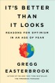 It's better than it looks : reason for optimism in an age of fear