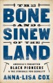 The bone and sinew of the land : America's forgotten black pioneers and the struggle for equality