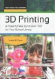 3D printing : a powerful new curriculum tool for your school library