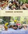 Handmade gatherings : recipes & crafts for seasonal celebrations & potluck parties