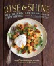 Rise & shine : better breakfasts for busy mornings