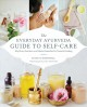 The everyday Ayurveda guide to self-care : rhythms, routines, and home remedies for natural healing