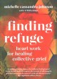 Finding refuge : heart work for healing collective grief