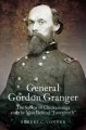 "General Gordon Granger : the savior of Chickamauga and the man behind ""Juneteenth"""