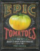 Epic tomatoes : how to select & grow the best varieties of all time