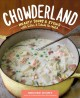 Chowderland : hearty soups & stews with sides & salads to match